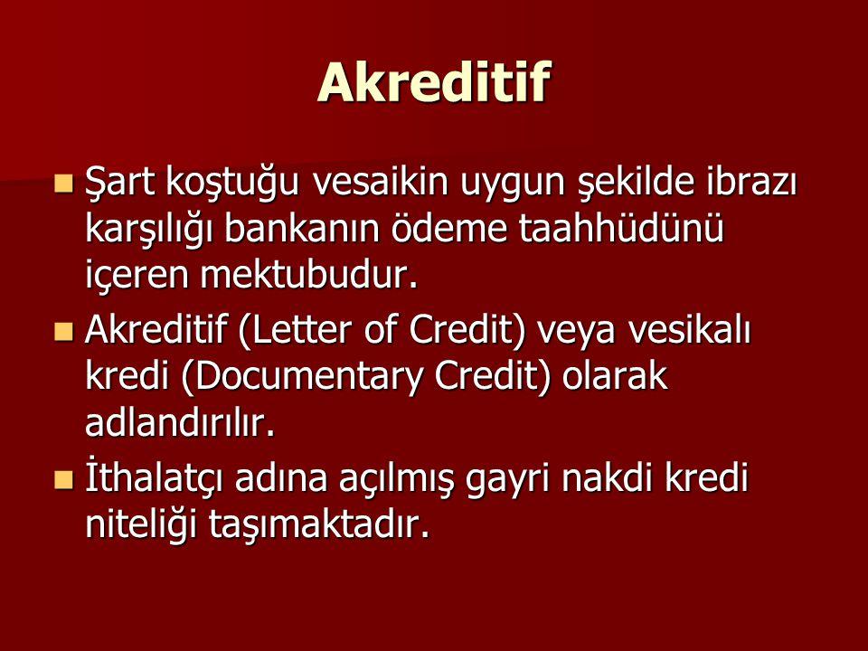Akreditif Şart koştuğu vesaikin uygun şekilde ibrazı karşılığı bankanın ödeme taahhüdünü içeren mektubudur.