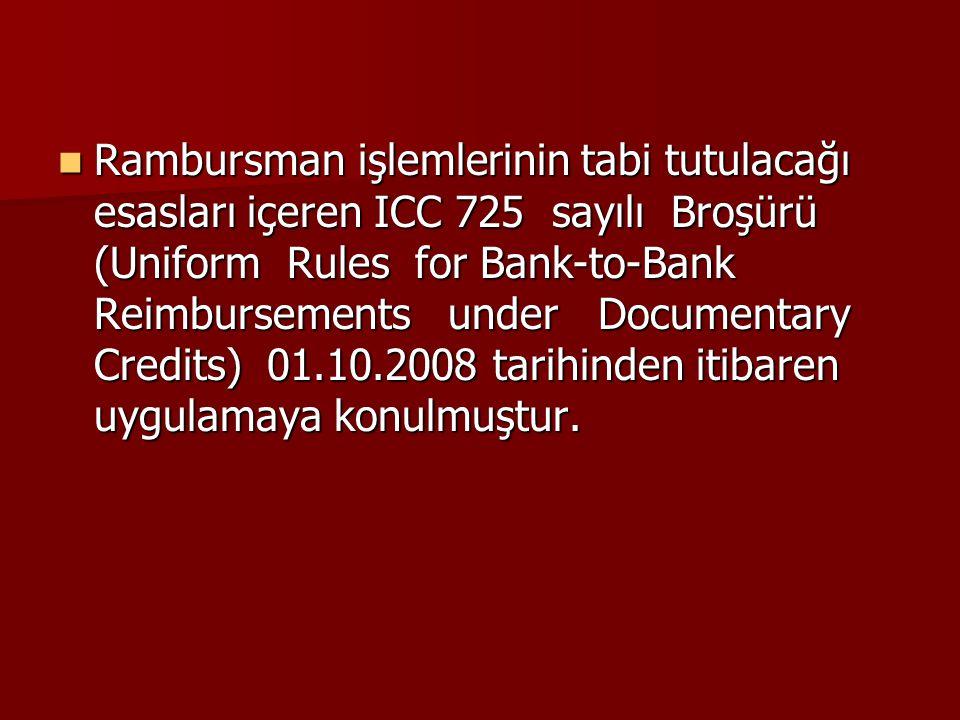Rambursman işlemlerinin tabi tutulacağı esasları içeren ICC 725 sayılı Broşürü (Uniform Rules for Bank-to-Bank Reimbursements under Documentary Credits) 01.10.2008 tarihinden itibaren uygulamaya konulmuştur.