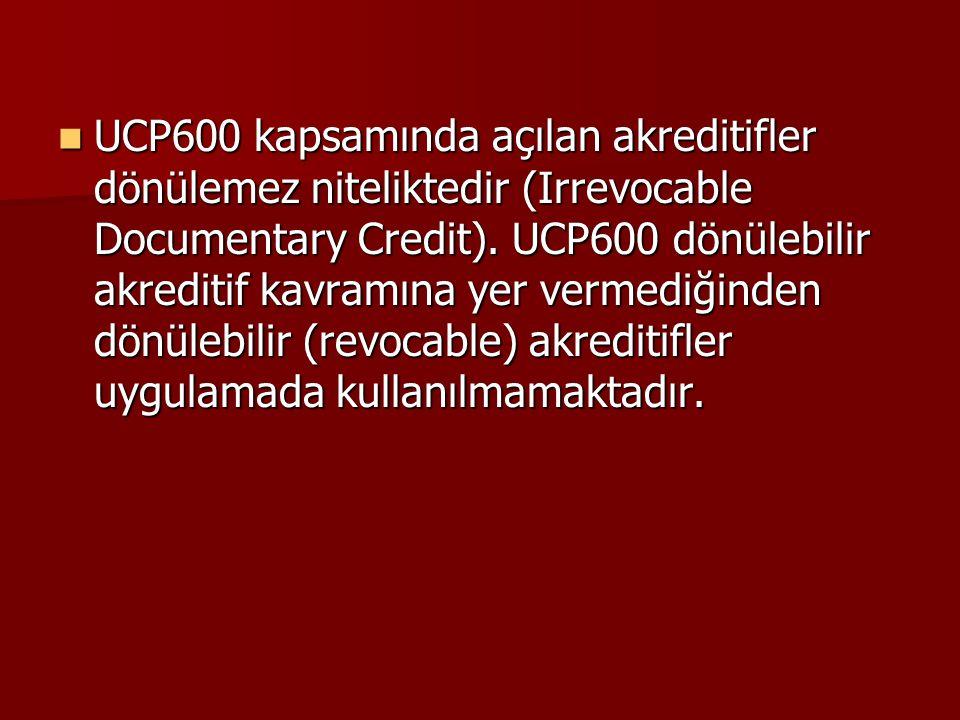 UCP600 kapsamında açılan akreditifler dönülemez niteliktedir (Irrevocable Documentary Credit).