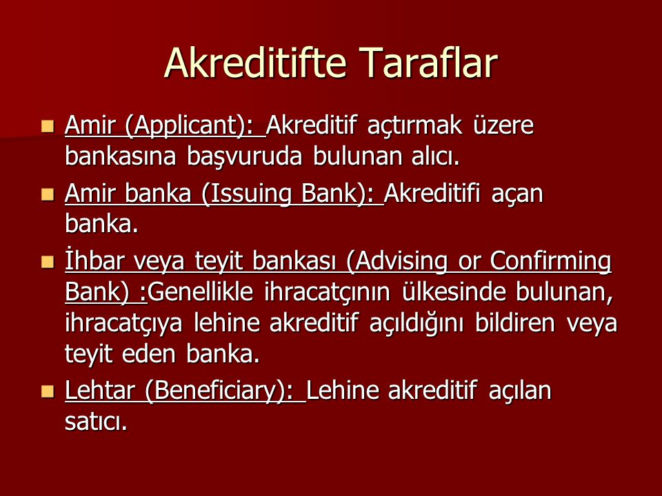 Akreditifte Taraflar Amir (Applicant): Akreditif açtırmak üzere bankasına başvuruda bulunan alıcı. Amir banka (Issuing Bank): Akreditifi açan banka.