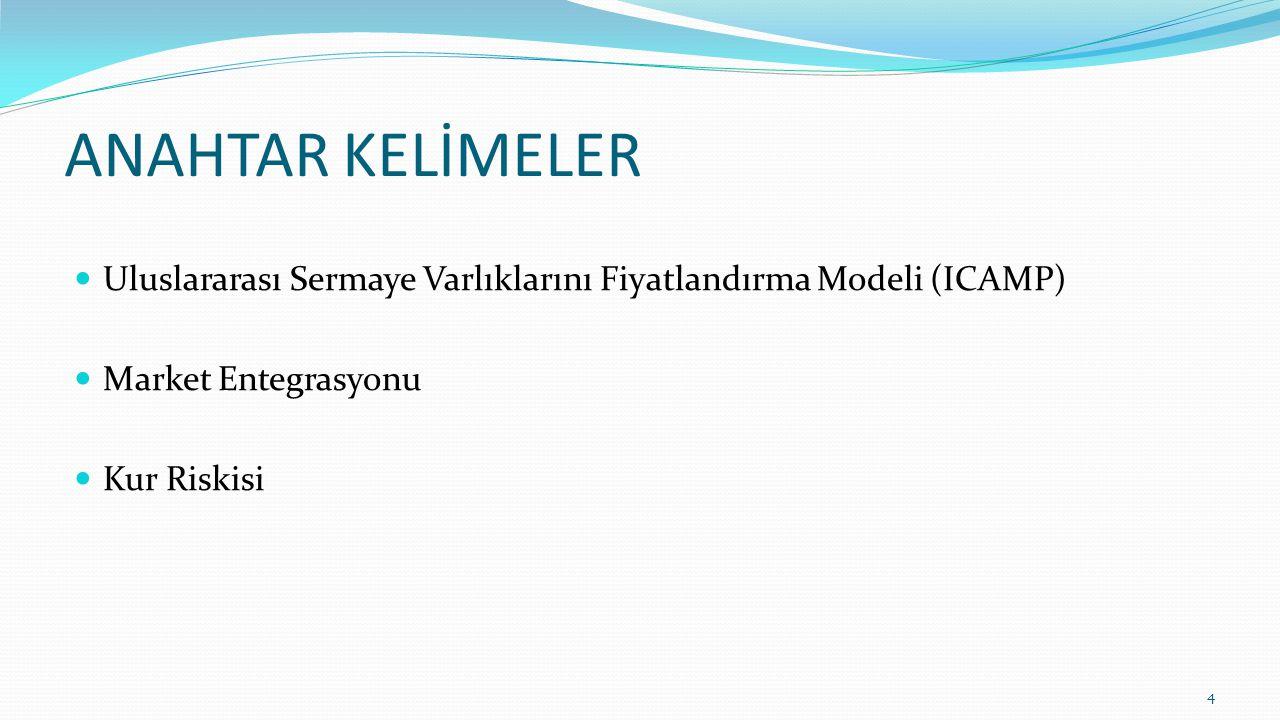 ANAHTAR KELİMELER Uluslararası Sermaye Varlıklarını Fiyatlandırma Modeli (ICAMP) Market Entegrasyonu.