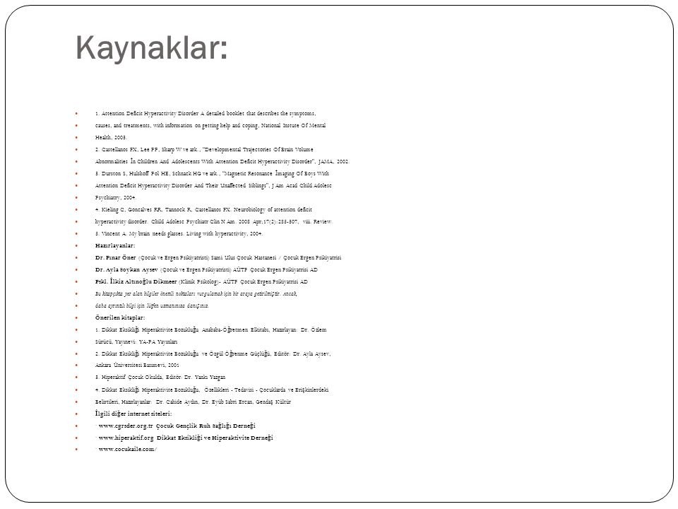 Kaynaklar: 1. Attention Deficit Hyperactivity Disorder A detailed booklet that describes the symptoms,