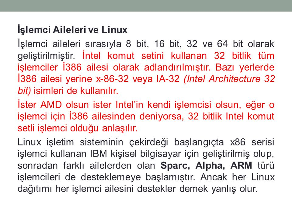 İşlemci Aileleri ve Linux İşlemci aileleri sırasıyla 8 bit, 16 bit, 32 ve 64 bit olarak geliştirilmiştir.