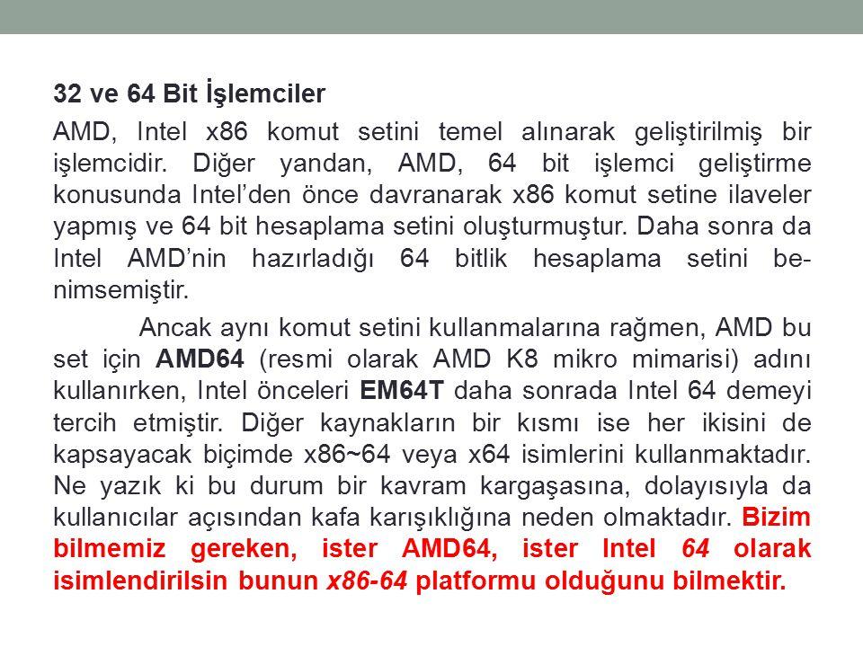 32 ve 64 Bit İşlemciler AMD, Intel x86 komut setini temel alınarak geliştirilmiş bir işlemcidir.