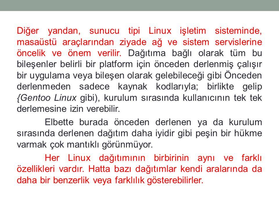 Diğer yandan, sunucu tipi Linux işletim sisteminde, masaüstü araçlarından ziyade ağ ve sistem servislerine öncelik ve önem verilir.