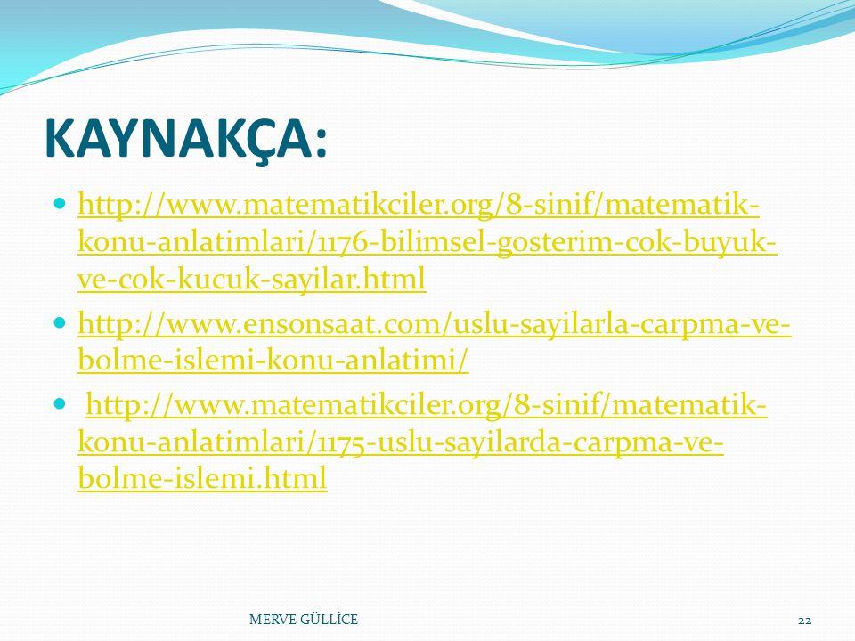 KAYNAKÇA: http://www.matematikciler.org/8-sinif/matematik-konu-anlatimlari/1176-bilimsel-gosterim-cok-buyuk-ve-cok-kucuk-sayilar.html.