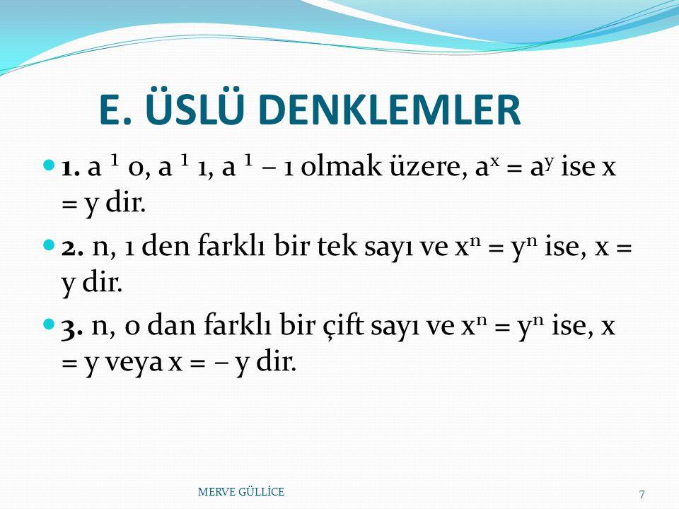 E. ÜSLÜ DENKLEMLER 1. a ¹ 0, a ¹ 1, a ¹ – 1 olmak üzere, ax = ay ise x = y dir. 2. n, 1 den farklı bir tek sayı ve xn = yn ise, x = y dir.