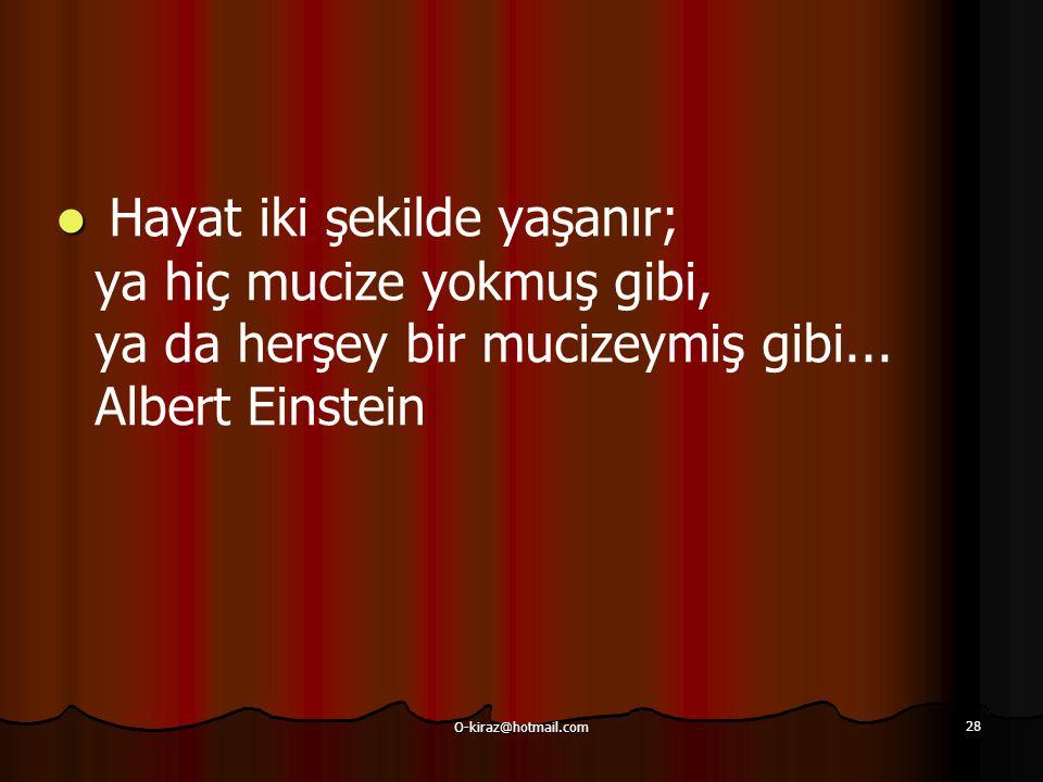 Hayat iki şekilde yaşanır; ya hiç mucize yokmuş gibi, ya da herşey bir mucizeymiş gibi... Albert Einstein