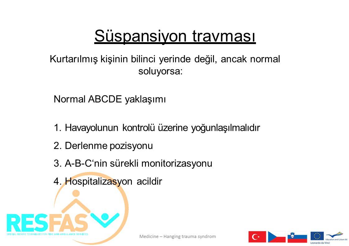 Süspansiyon travması Kurtarılmış kişinin bilinci yerinde değil, ancak normal soluyorsa: Normal ABCDE yaklaşımı.