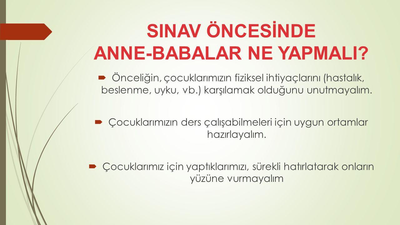 SINAV ÖNCESİNDE ANNE-BABALAR NE YAPMALI
