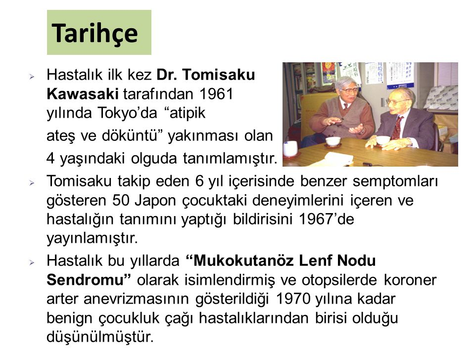 Tarihçe Hastalık ilk kez Dr. Tomisaku Kawasaki tarafından 1961 yılında Tokyo'da atipik.