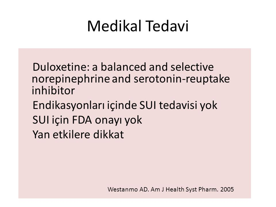 Medikal Tedavi Duloxetine: a balanced and selective norepinephrine and serotonin-reuptake inhibitor.