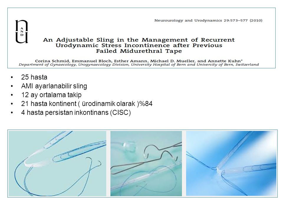 25 hasta AMI ayarlanabilir sling. 12 ay ortalama takip. 21 hasta kontinent ( ürodinamik olarak )%84.
