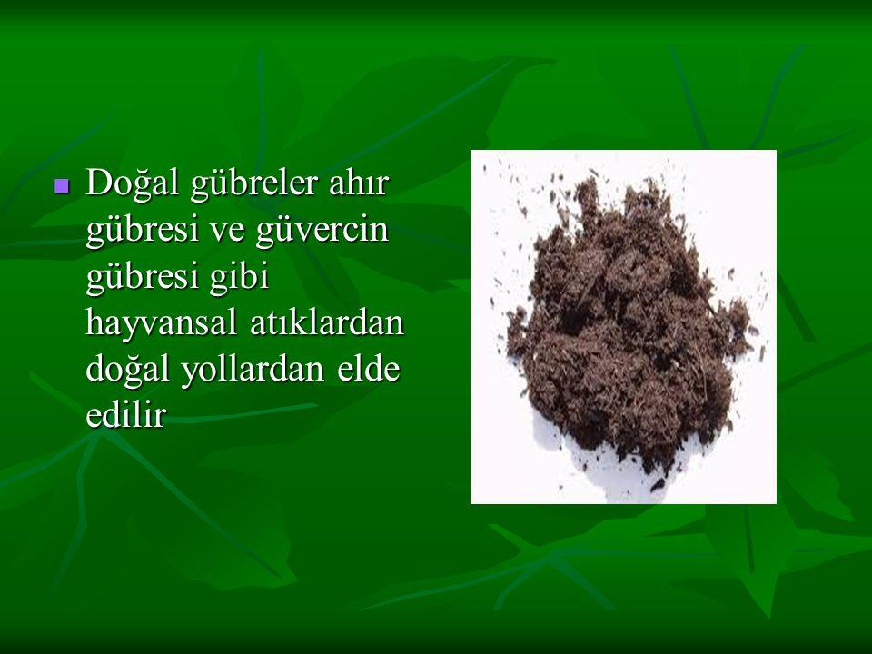 Doğal gübreler ahır gübresi ve güvercin gübresi gibi hayvansal atıklardan doğal yollardan elde edilir