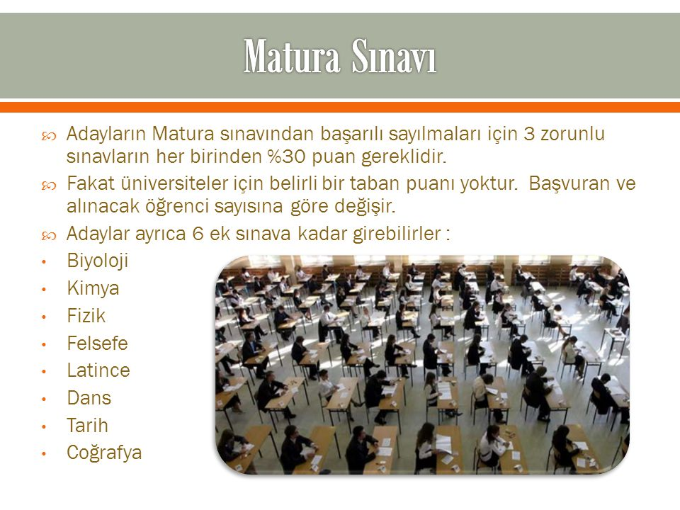Matura Sınavı Adayların Matura sınavından başarılı sayılmaları için 3 zorunlu sınavların her birinden %30 puan gereklidir.