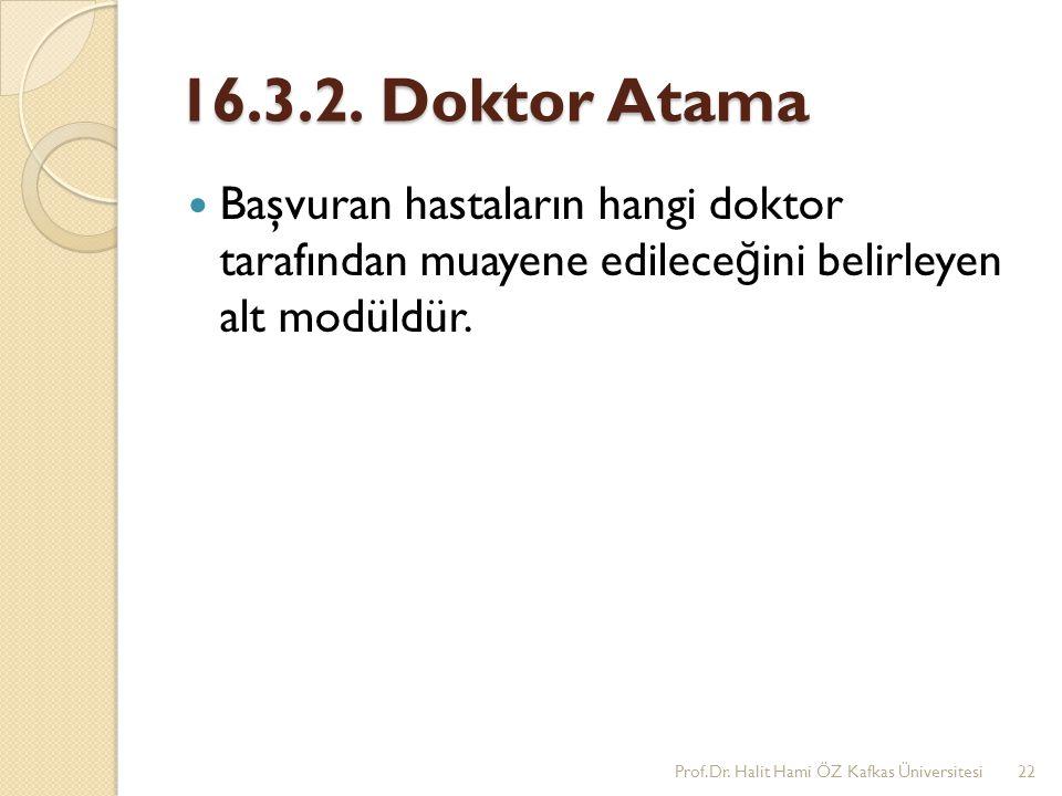 16.3.2. Doktor Atama Başvuran hastaların hangi doktor tarafından muayene edileceğini belirleyen alt modüldür.