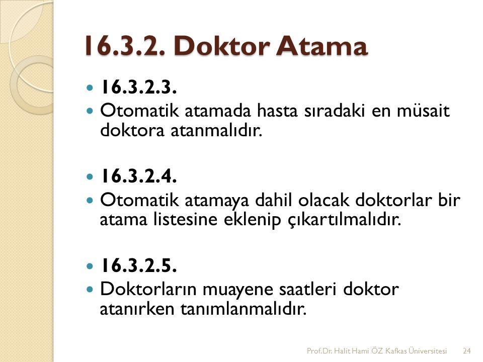 16.3.2. Doktor Atama 16.3.2.3. Otomatik atamada hasta sıradaki en müsait doktora atanmalıdır. 16.3.2.4.