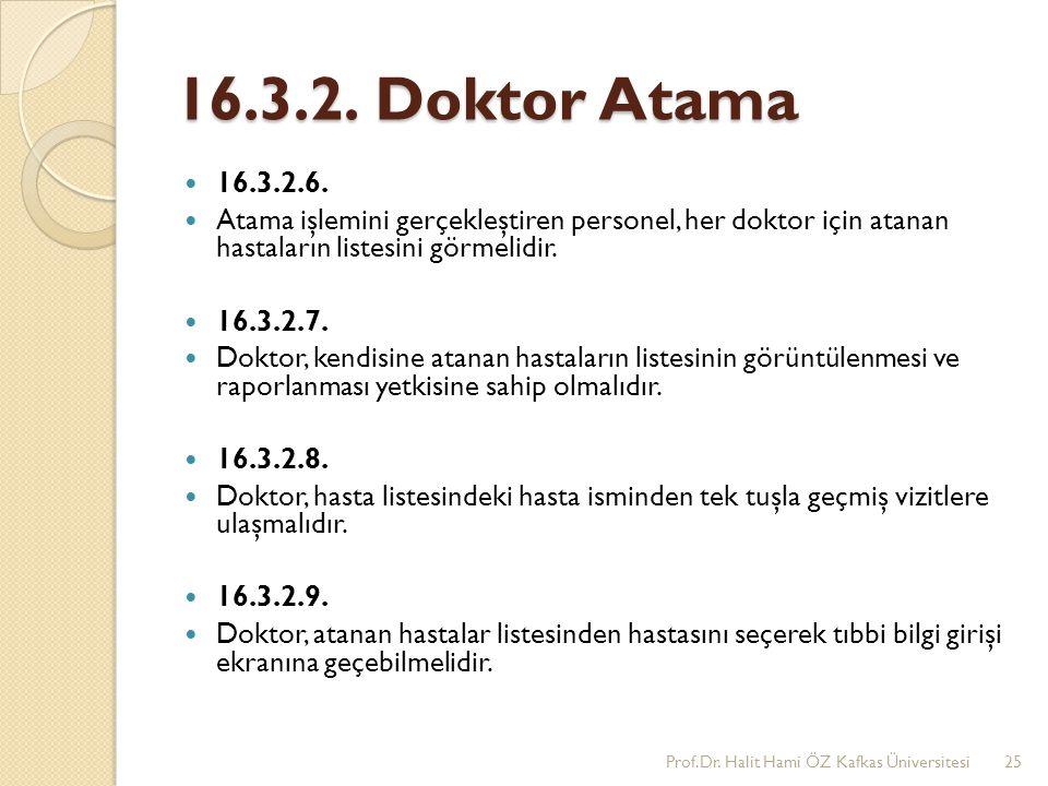 16.3.2. Doktor Atama 16.3.2.6. Atama işlemini gerçekleştiren personel, her doktor için atanan hastaların listesini görmelidir.