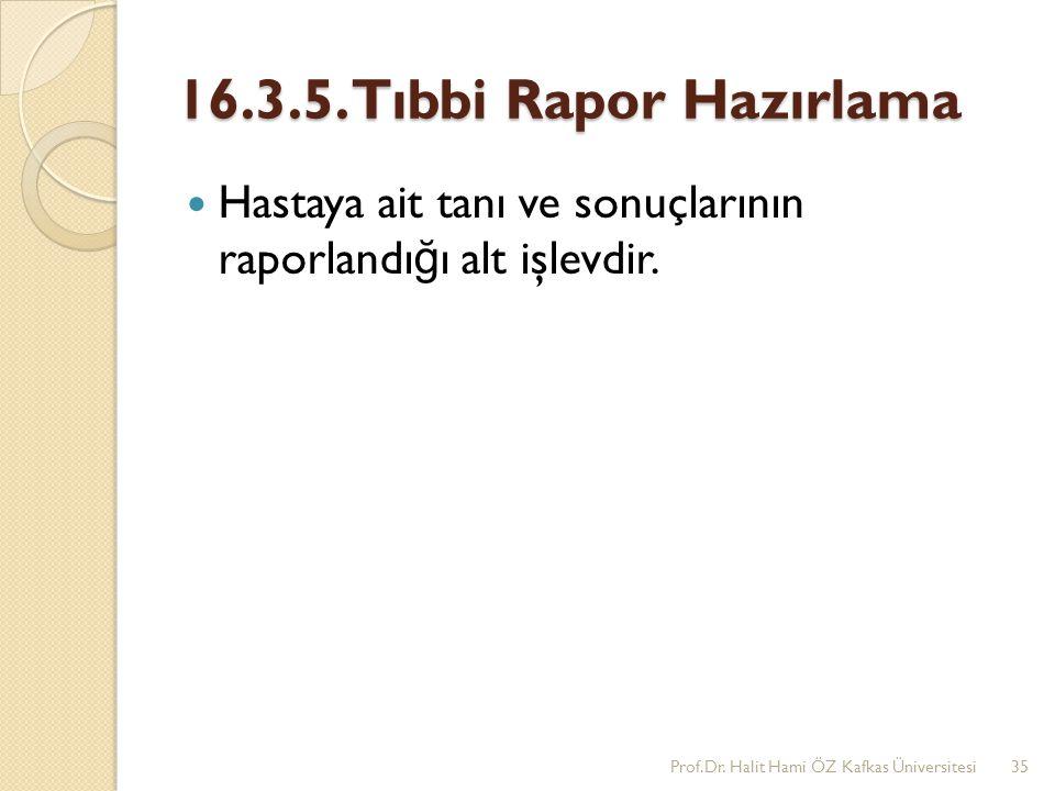 16.3.5. Tıbbi Rapor Hazırlama Hastaya ait tanı ve sonuçlarının raporlandığı alt işlevdir.