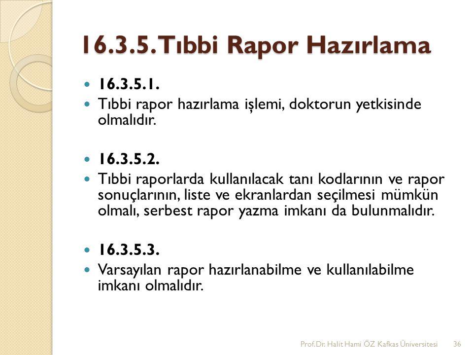 16.3.5. Tıbbi Rapor Hazırlama 16.3.5.1. Tıbbi rapor hazırlama işlemi, doktorun yetkisinde olmalıdır.