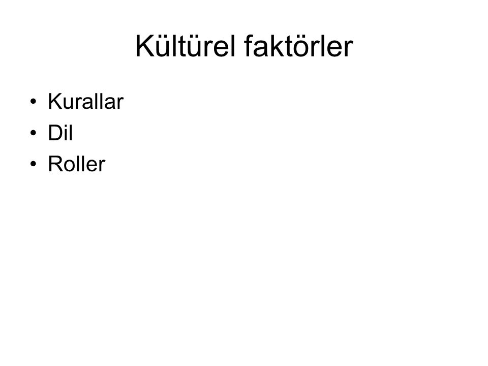 Kültürel faktörler Kurallar Dil Roller