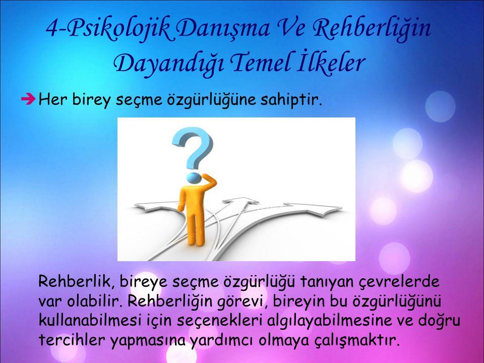 4-Psikolojik Danışma Ve Rehberliğin Dayandığı Temel İlkeler