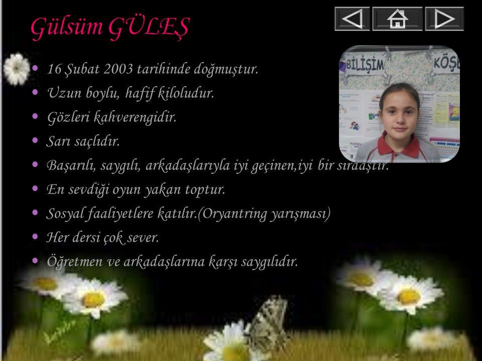 Gülsüm GÜLEŞ 16 Şubat 2003 tarihinde doğmuştur.