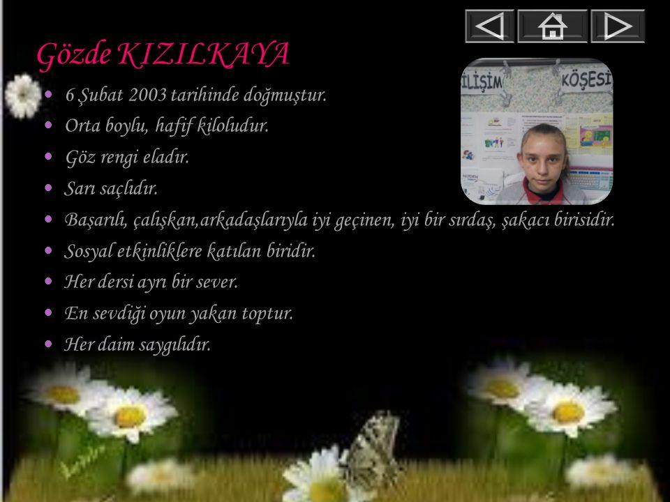 Gözde KIZILKAYA 6 Şubat 2003 tarihinde doğmuştur.