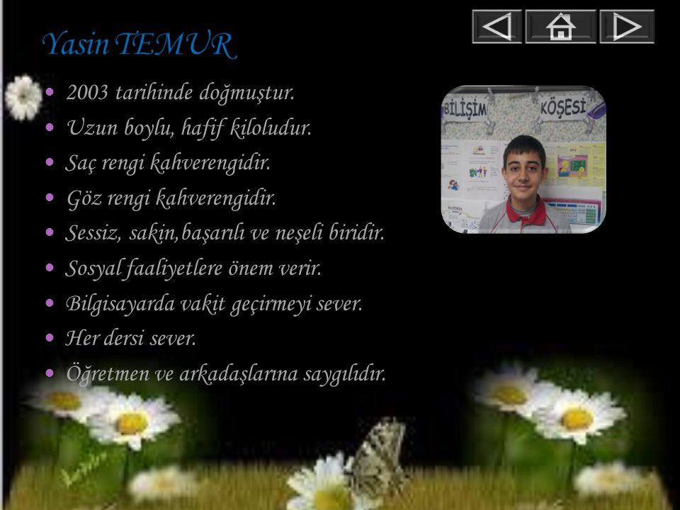 Yasin TEMUR 2003 tarihinde doğmuştur. Uzun boylu, hafif kiloludur.