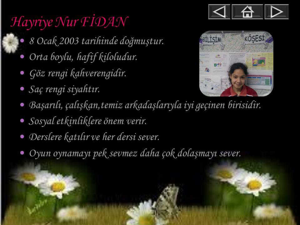 Hayriye Nur FİDAN 8 Ocak 2003 tarihinde doğmuştur.