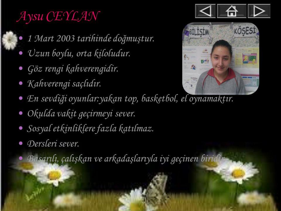 Aysu CEYLAN 1 Mart 2003 tarihinde doğmuştur.