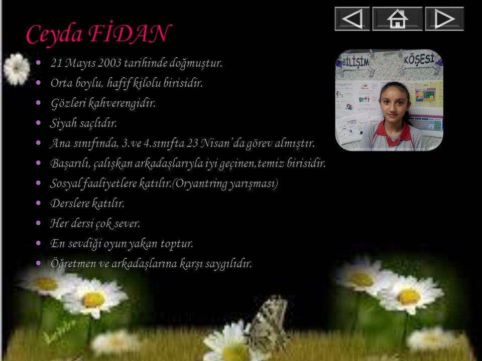 Ceyda FİDAN 21 Mayıs 2003 tarihinde doğmuştur.
