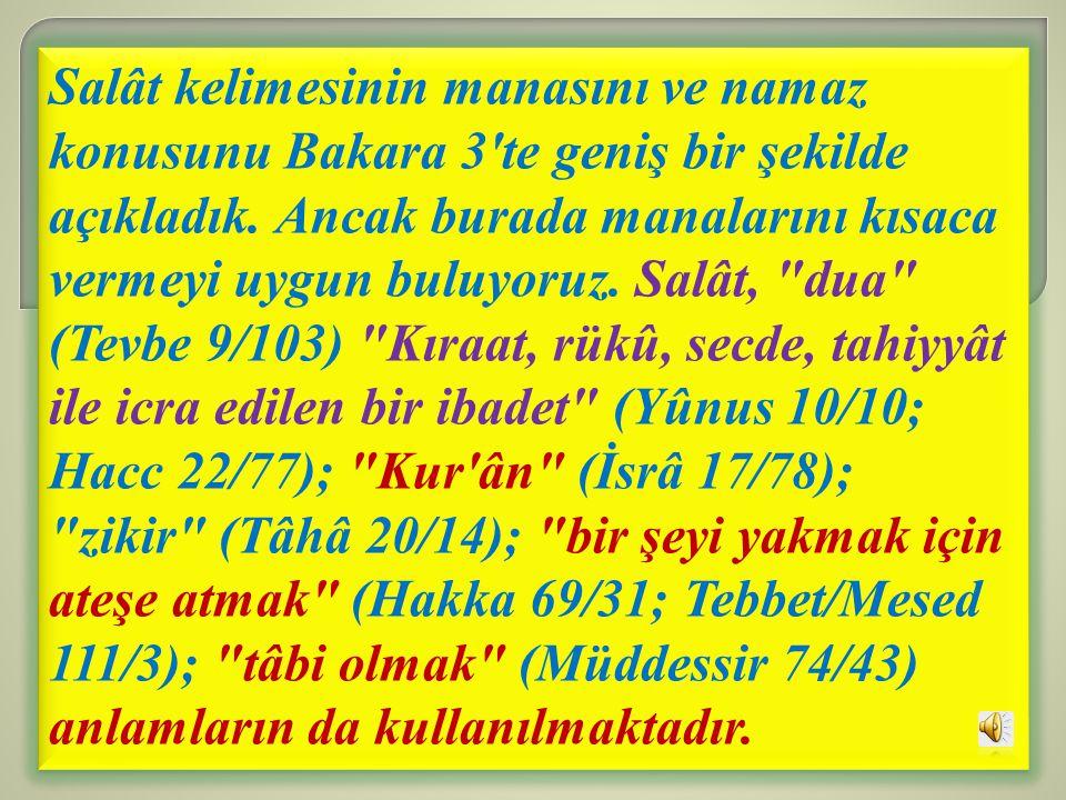 Salât kelimesinin manasını ve namaz konusunu Bakara 3 te geniş bir şekilde açıkladık.