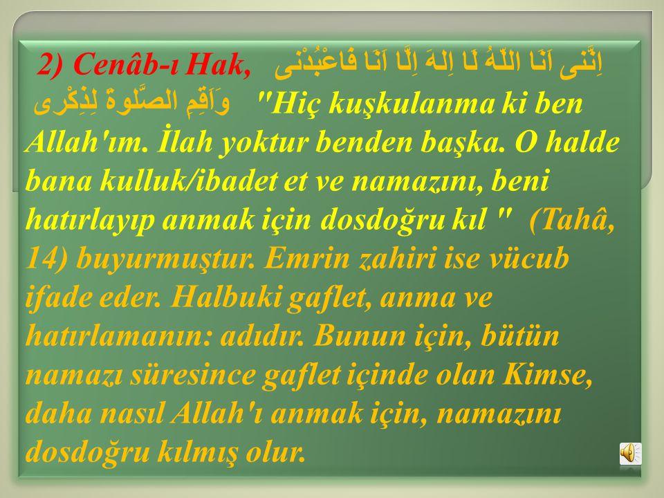2) Cenâb-ı Hak, اِنَّنى اَنَا اللّهُ لَا اِلهَ اِلَّا اَنَا فَاعْبُدْنى وَاَقِمِ الصَّلوةَ لِذِكْرى Hiç kuşkulanma ki ben Allah ım.