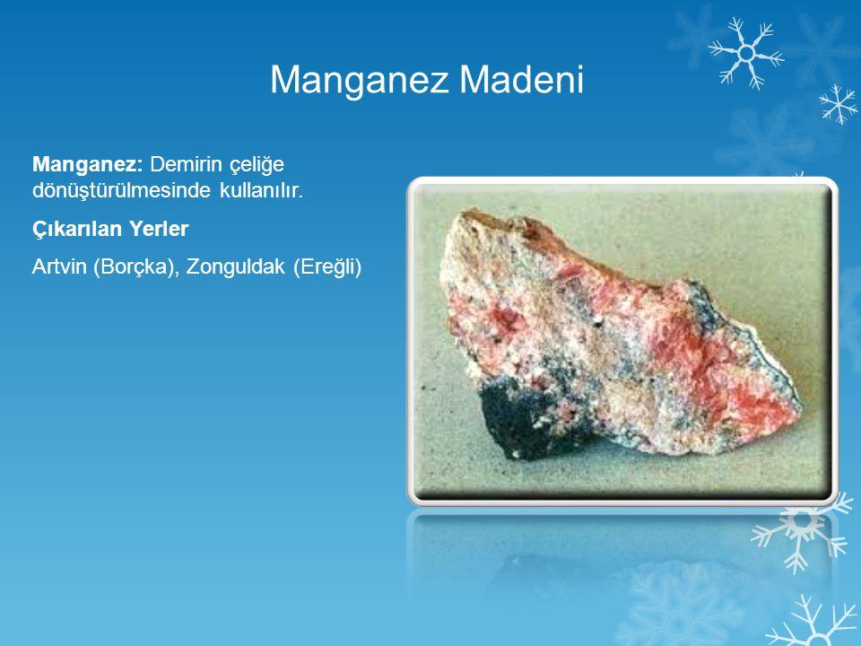 Manganez Madeni Manganez: Demirin çeliğe dönüştürülmesinde kullanılır.