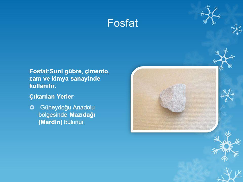Fosfat Fosfat:Suni gübre, çimento, cam ve kimya sanayinde kullanılır.