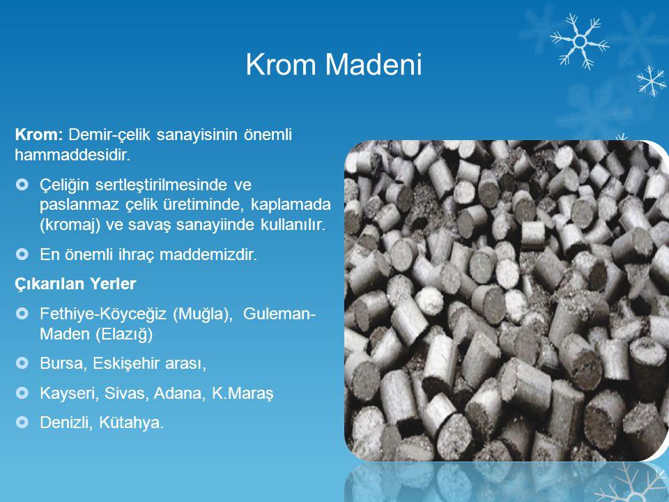 Krom Madeni Krom: Demir-çelik sanayisinin önemli hammaddesidir.