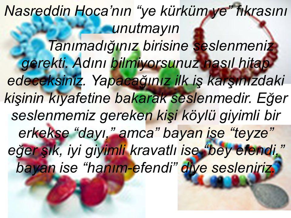 Nasreddin Hoca'nın ye kürküm ye fıkrasını unutmayın