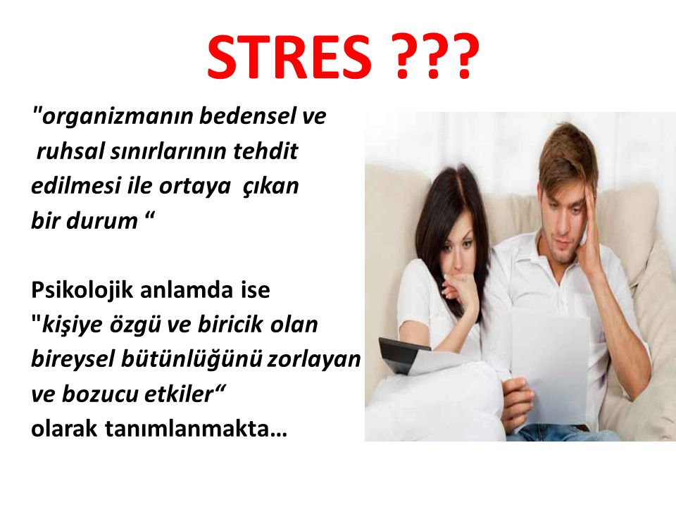 STRES organizmanın bedensel ve ruhsal sınırlarının tehdit