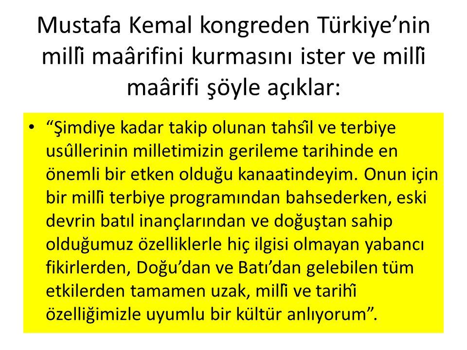 Mustafa Kemal kongreden Türkiye'nin millî maârifini kurmasını ister ve millî maârifi şöyle açıklar: