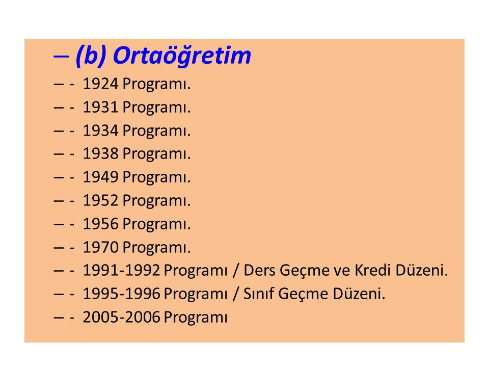 (b) Ortaöğretim - 1924 Programı. - 1931 Programı. - 1934 Programı.