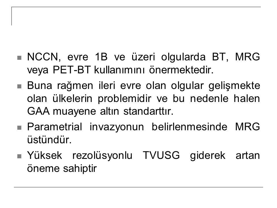 NCCN, evre 1B ve üzeri olgularda BT, MRG veya PET-BT kullanımını önermektedir.
