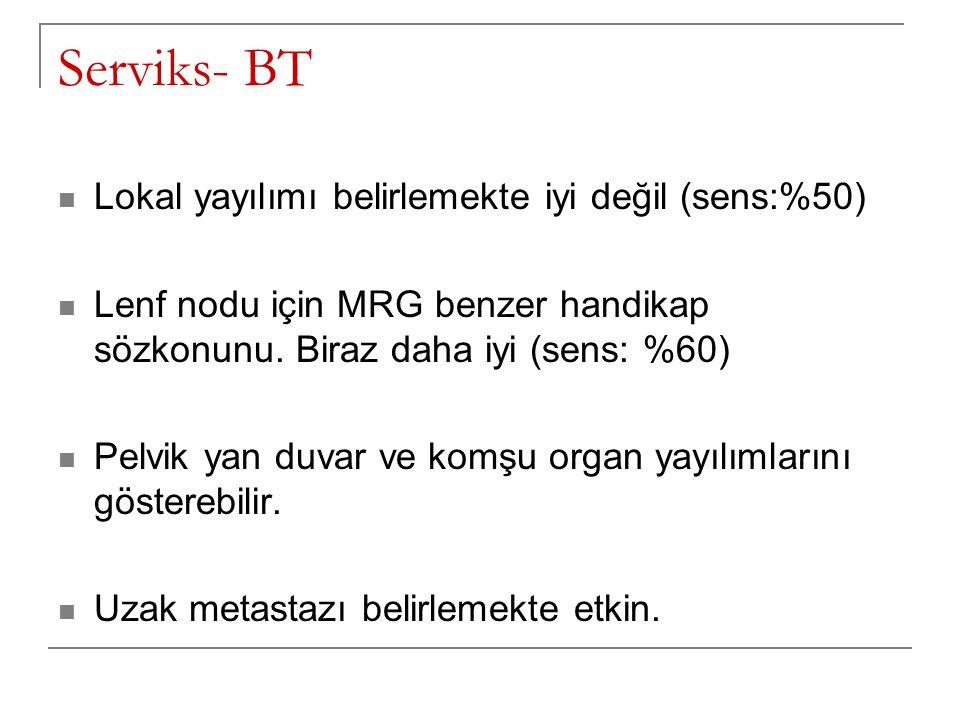 Serviks- BT Lokal yayılımı belirlemekte iyi değil (sens:%50)