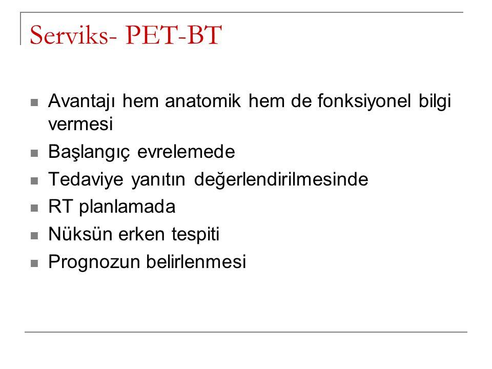 Serviks- PET-BT Avantajı hem anatomik hem de fonksiyonel bilgi vermesi