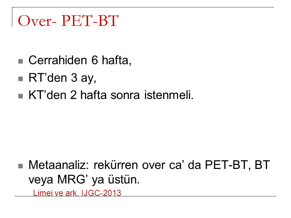 Over- PET-BT Cerrahiden 6 hafta, RT'den 3 ay,