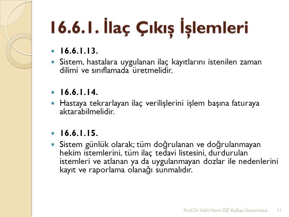16.6.1. İlaç Çıkış İşlemleri 16.6.1.13. Sistem, hastalara uygulanan ilaç kayıtlarını istenilen zaman dilimi ve sınıflamada üretmelidir.