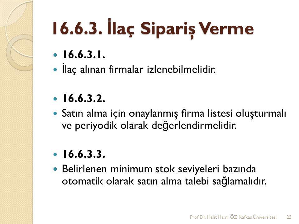 16.6.3. İlaç Sipariş Verme 16.6.3.1. İlaç alınan firmalar izlenebilmelidir. 16.6.3.2.