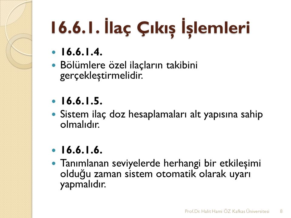 16.6.1. İlaç Çıkış İşlemleri 16.6.1.4. Bölümlere özel ilaçların takibini gerçekleştirmelidir. 16.6.1.5.