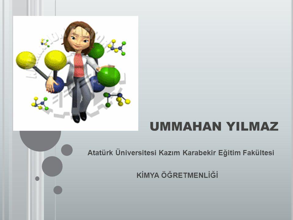 UMMAHAN YILMAZ Atatürk Üniversitesi Kazım Karabekir Eğitim Fakültesi