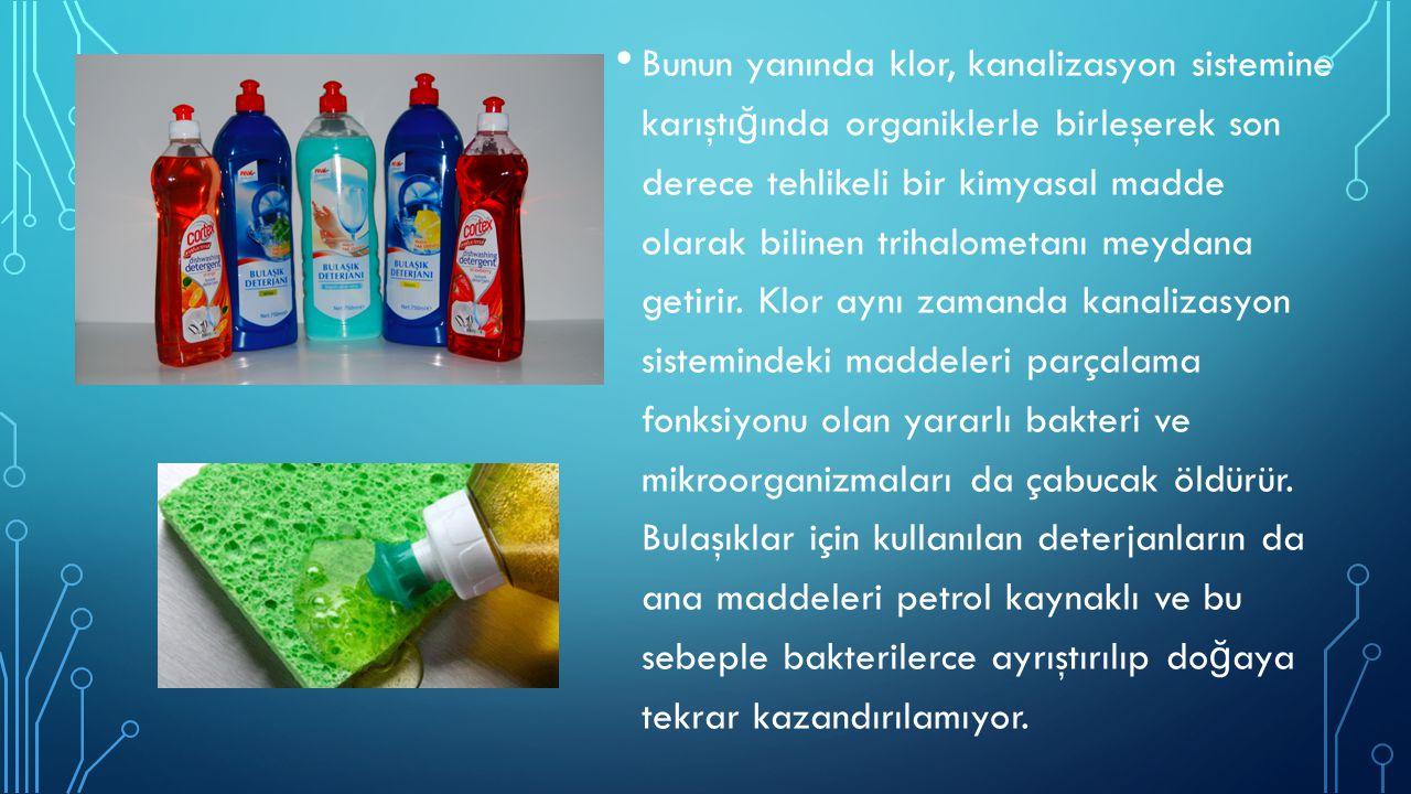 Bunun yanında klor, kanalizasyon sistemine karıştığında organiklerle birleşerek son derece tehlikeli bir kimyasal madde olarak bilinen trihalometanı meydana getirir.